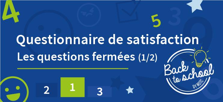 Questionnaire de satisfaction : les questions fermées